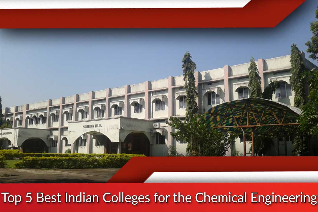 Top 5 Best Indian Colleges for the Chemical Engineering